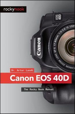 Canon EOS 40D: The Rocky Nook Manual