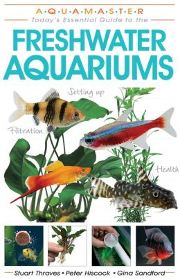 Freshwater Aquariums: Today's Essential Guide to Freshwater Aquariums