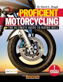 Proficient Motorcycling: The Ultimate Guide to Riding Well, Revised 2nd Edition