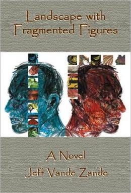 Landscape with Fragmented Figures: A Novel