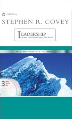 Stephen R. Covey on Leadership: Great Leaders, Great Teams and Great Results