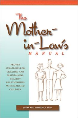 The Mother-in-Law's Manual: Creating Relationships That Work for Ourselves and Our Children