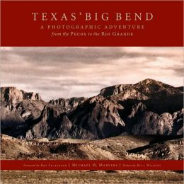 Texas' Big Bend: A Photographic Adventure from the Pecos to the Rio Grande