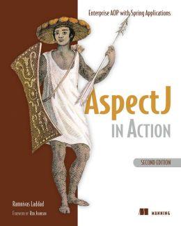 AspectJ in Action, 2E: Enterprise AOP with Spring