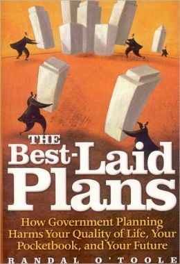 Best-Laid Plans: How Government Planning harms Your Quality of Life, Your Pocketbook and Your Future