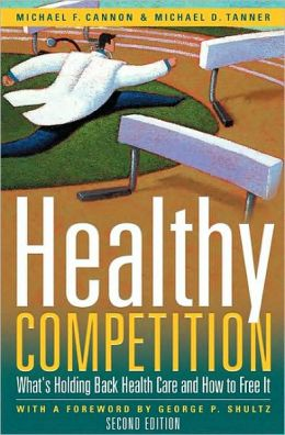 Healthy Competition Revised Edition: What's Holding Back Health Care and How to Free It,