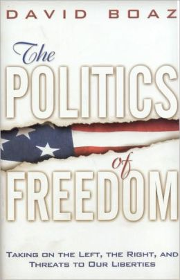 Politics of Freedom: Taking on the Left, the Right and Threats to Our Liberties