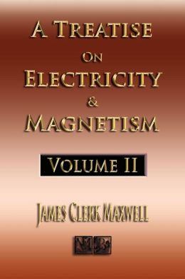Treatise on Electricity and Magnetism - Volume Two - Illustrated