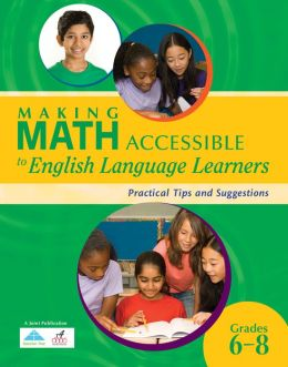 Making Math Accessible to English Language Learners: Practical Tips and Suggestions Grades 6-8