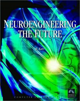 Neuroengineering The Future: Virtual Minds And The Creation Of Immortality