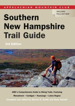 Southern New Hampshire Trail Guide, 3rd: AMC's Comprehensive Guide to Hiking Trails in Southern New Hampshire, including Monadnock, Cardigan, Kearsarge, and the Lakes Region