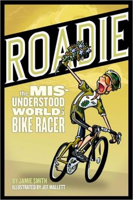 Roadie: The MIS-Understood World of a Bike Racer