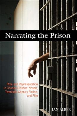 Narrating the Prison: Role and Representation in Charles Dickens's Novels, Twentieth-Century Fiction, and Film