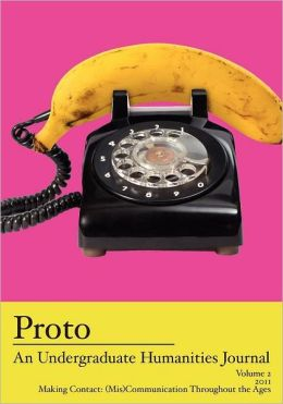 Proto: An Undergraduate Humanities Journal, Vol. 2 2011 Making Contact: (Mis)Communication Throughout the Ages