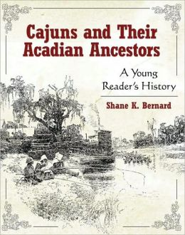 Cajuns and Their Acadian Ancestors: A Young Reader???s History