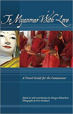To Myanmar with Love: A Travel Guide for the Connoisseur
