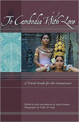 To Cambodia with Love: A Travel Guide for the Connoisseur