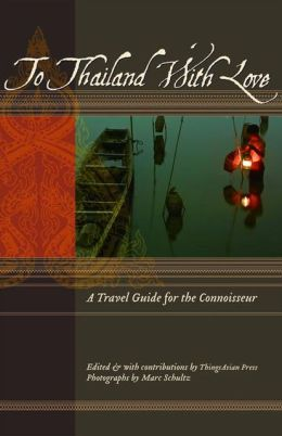 To Thailand With Love: A Travel Guide for the Connoisseur