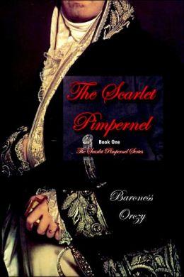 The Scarlet Pimpernel (Book 1 Of The Scarlet Pimpernel Series)