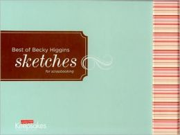 Best of Becky Higgins' Sketches : For Scrapbooking