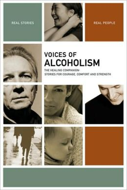 Voices of Alcoholism: The Healing Companion: Stories for Courage, Comfort and Strength