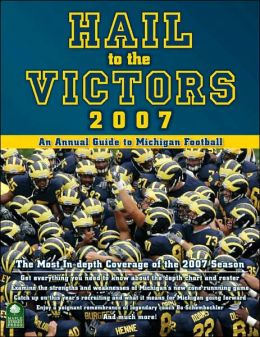 Hail to the Victors 2007: An Annual Guide to Michigan Football