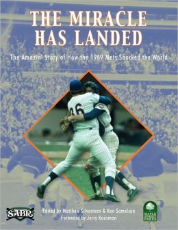 The Miracle Has Landed: The Amazin' Story of How the 1969 Mets Shocked the World