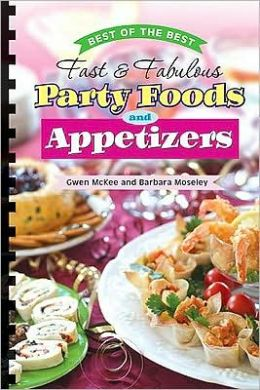 Best of the Best Fast & Fabulous Party Foods and Appetizers