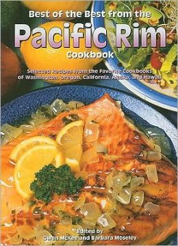 Best of the Best from the Pacific Rim: Cookbook Selected Recipes from the Favorite Cookbooks of Washington, Oregon, California, Alaska, and Hawaii
