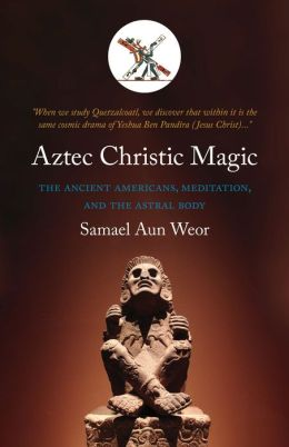 Aztec Christic Magic: Gnostic Kabbalah and Tarot in the American Mysteries