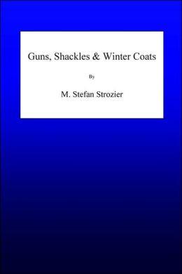 Guns, Shackles & Winter Coats