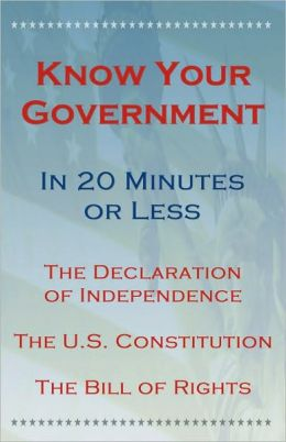 Know Your Government - Volume 1: The Declaration of Independence, The U.S. Constitution, The Bill of Rights