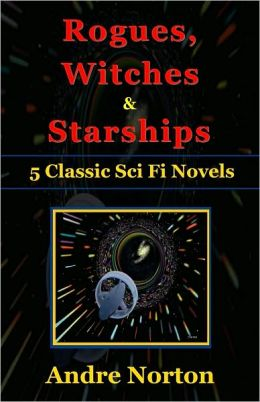 Rogues, Witches and Starships - 5 Classic Sci Fi Novels by Andre Norton