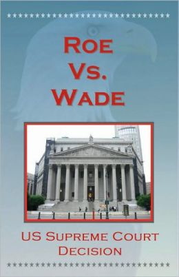 U.S. Supreme Court Decisions - Roe V. Wade (Abortion and Privacy)