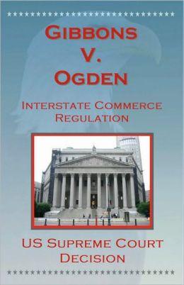 gibbons v ogden Gibbons v ogden was a landmark case of the united states supreme court  decided in 1824 the case gave more specific meaning to.