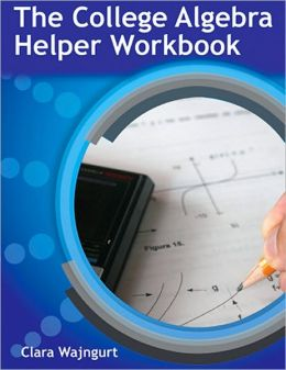 The College Algebra Helper Workbook