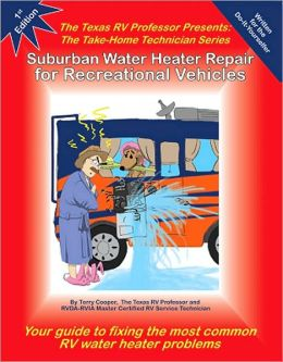 Suburban Water Heater Repair for Recreational Vehicles: The Texas RV Professor Presents the Take-Home Technician Series