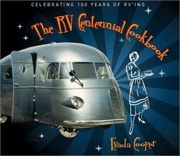 The RV Centennial Cookbook: Celebrating 100 Years of RVing