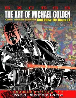 Excess: The Art of Michael Golden: Comics Inimitable Storyteller and How He Does It