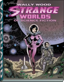 Strange Worlds of Science Fiction: The Science Fiction Comics of Wally Wood