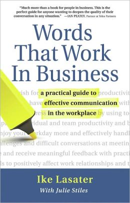 Words That Work In Business: A Practical Guide to Effective Communication in the Workplace