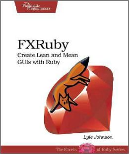 FXRuby: Create Lean and Mean GUIs with Ruby
