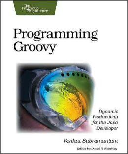 Programming Groovy: Dynamic Productivity for the Java Developer