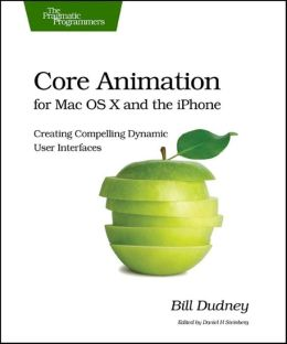 Core Animation for Mac OS X and the iPhone: Creating Compelling Dynamic User Interfaces