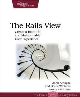 The Rails View: Creating a Beautiful and Maintainable User Experience