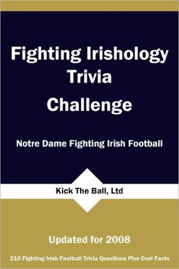 Fighting Irishology Trivia Challenge: Notre Dame Fighting Irish Football