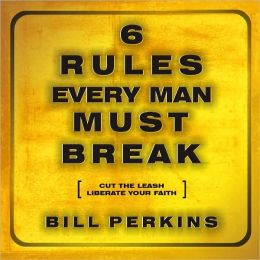 6 Rules Every Man Must Break: Cut the Leash, Liberate Your Faith.