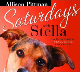 Saturdays With Stella: How My Dog Taught Me to Sit, Stay and Come When God Calls
