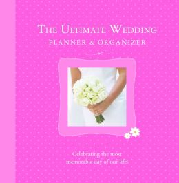 The Ultimate Wedding Planner and Organizer: Celebrating the Most Memorable Day of Our Life!