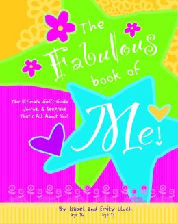 The Fabulous Book of Me!: The Ultimate Girls' Guide Journal & Keepsake That's All About You!